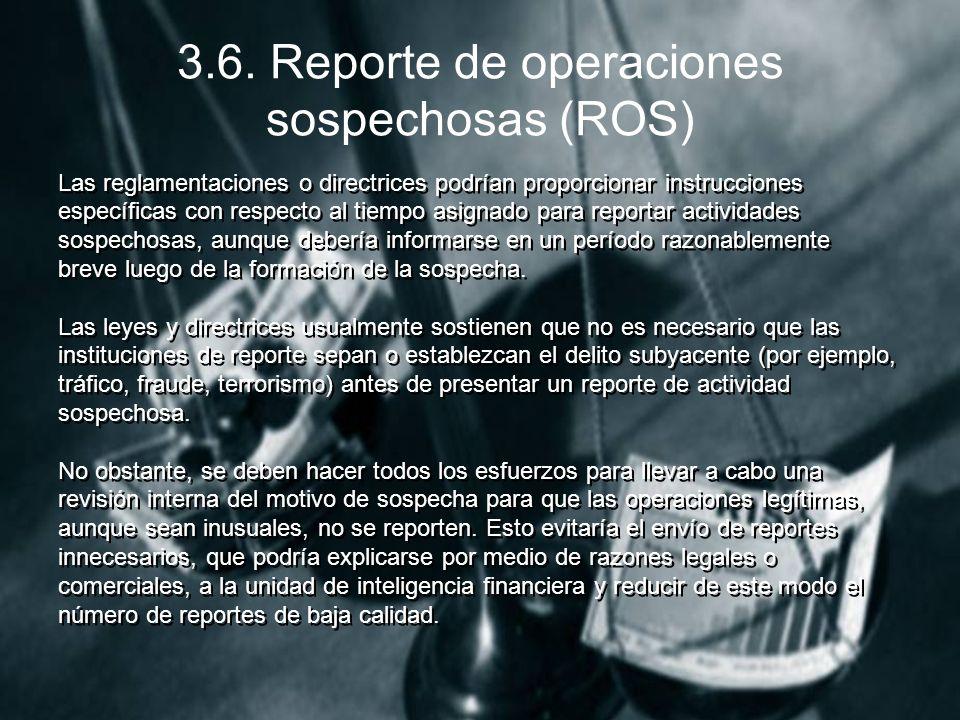 3.6. Reporte de operaciones sospechosas (ROS) Las reglamentaciones o directrices podrían proporcionar instrucciones específicas con respecto al tiempo