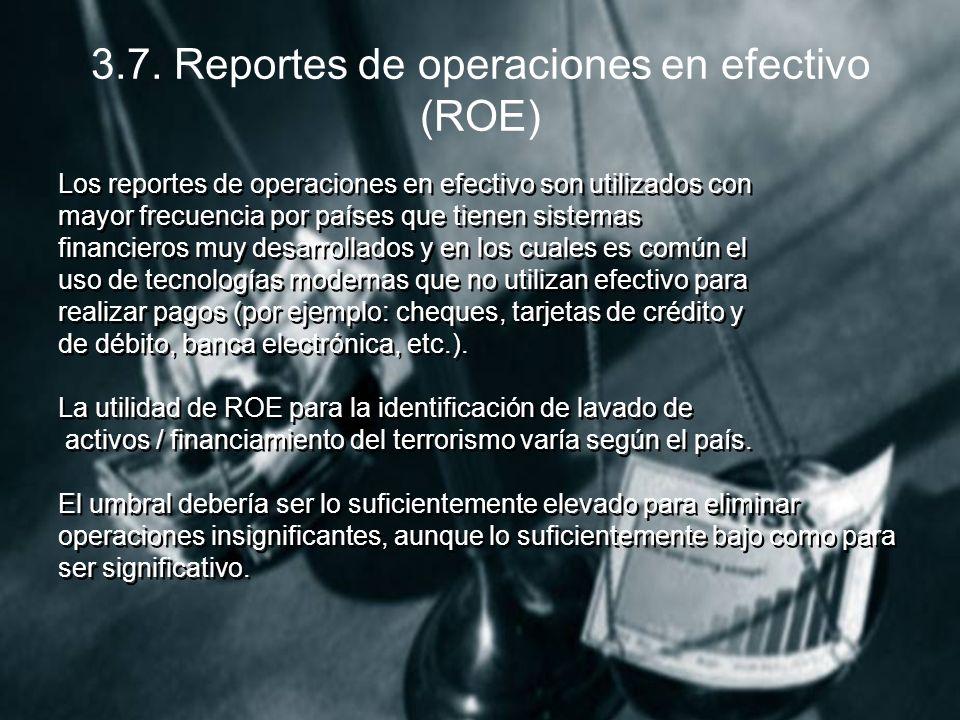 3.7. Reportes de operaciones en efectivo (ROE) Los reportes de operaciones en efectivo son utilizados con mayor frecuencia por países que tienen siste
