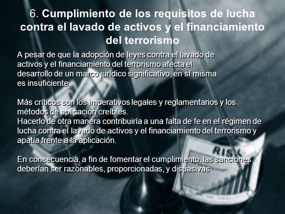 6. Cumplimiento de los requisitos de lucha contra el lavado de activos y el financiamiento del terrorismo A pesar de que la adopción de leyes contra e