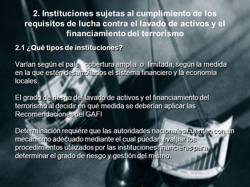2. Instituciones sujetas al cumplimiento de los requisitos de lucha contra el lavado de activos y el financiamiento del terrorismo 2.1 ¿Qué tipos de i