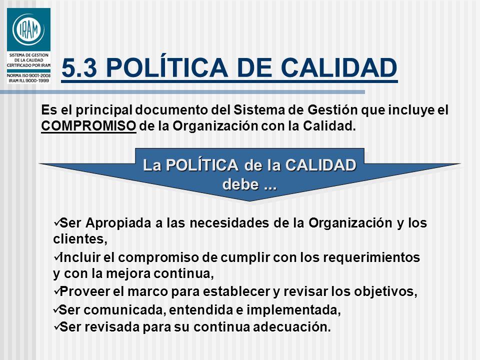 5.3 POLÍTICA DE CALIDAD La POLÍTICA de la CALIDAD debe... La POLÍTICA de la CALIDAD debe... Ser Apropiada a las necesidades de la Organización y los c