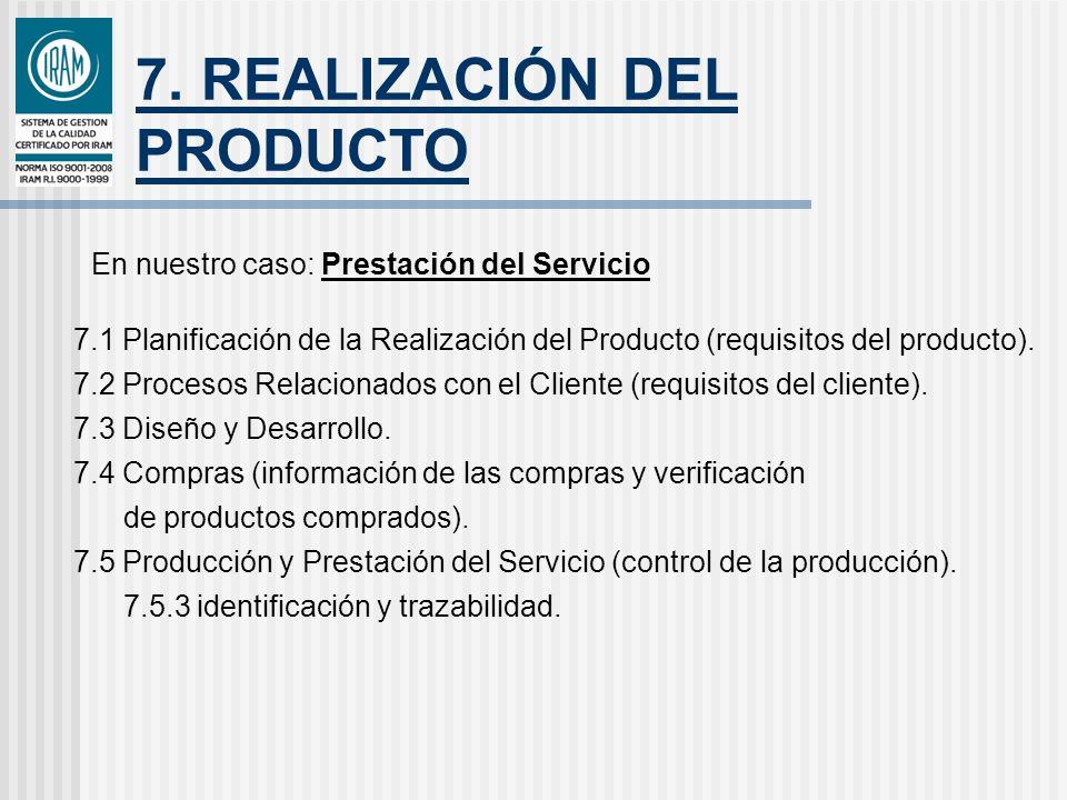7. REALIZACIÓN DEL PRODUCTO En nuestro caso: Prestación del Servicio 7.1 Planificación de la Realización del Producto (requisitos del producto). 7.2 P