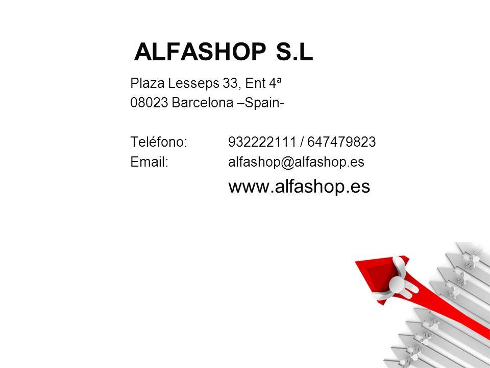 ALFASHOP S.L Plaza Lesseps 33, Ent 4ª 08023 Barcelona –Spain- Teléfono: 932222111 / 647479823 Email: alfashop@alfashop.es www.alfashop.es