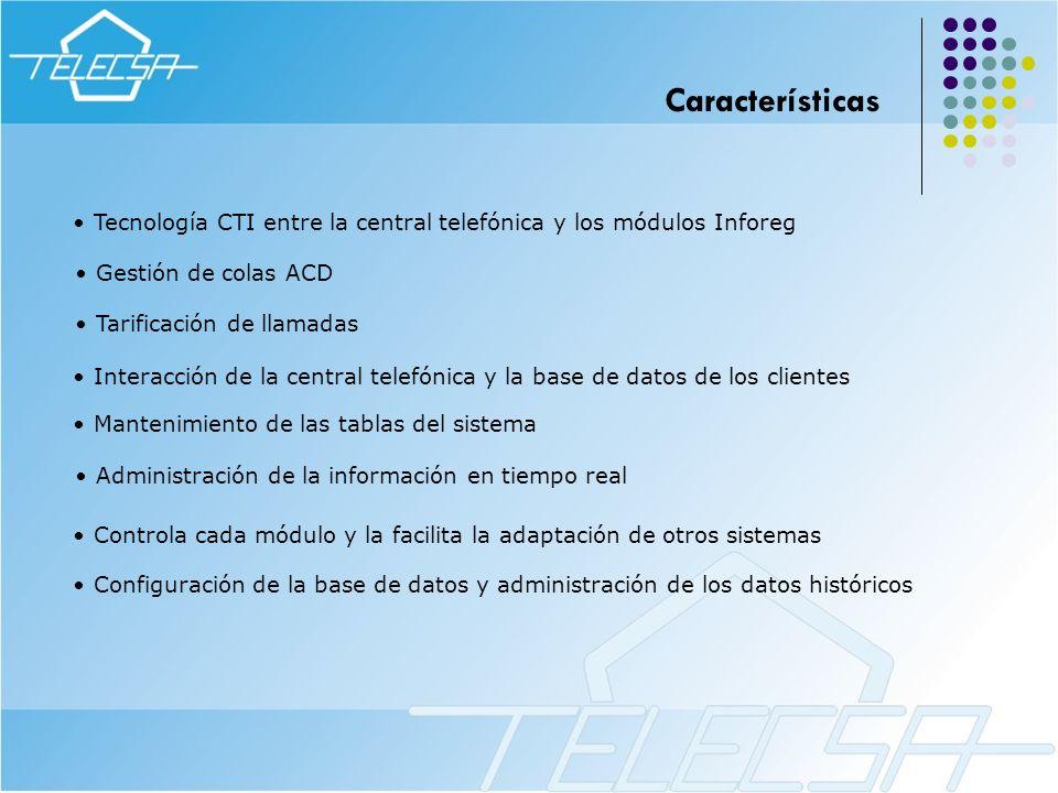 Tecnología CTI entre la central telefónica y los módulos Inforeg Controla cada módulo y la facilita la adaptación de otros sistemas Mantenimiento de l