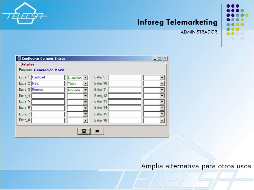 Amplia alternativa para otros usos ADMINISTRADOR Inforeg Telemarketing