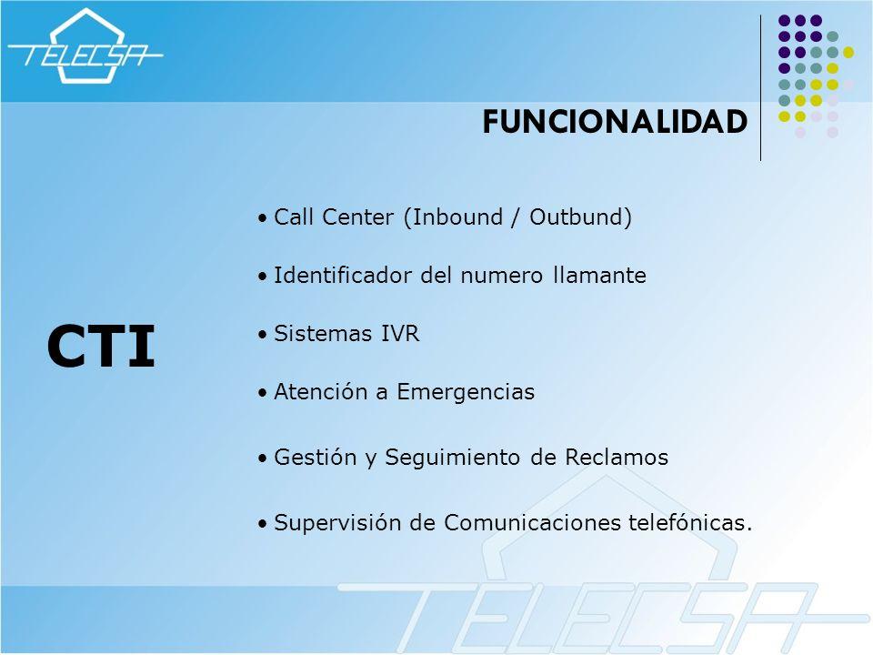 CTI Call Center (Inbound / Outbund) Sistemas IVR Atención a Emergencias Identificador del numero llamante Gestión y Seguimiento de Reclamos Supervisió