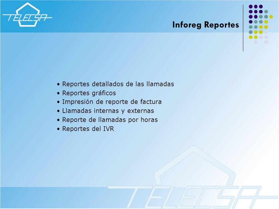 Inforeg Reportes Reportes detallados de las llamadas Reportes gráficos Impresión de reporte de factura Llamadas internas y externas Reporte de llamada