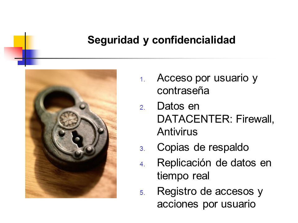 Seguridad y confidencialidad 1. Acceso por usuario y contraseña 2.