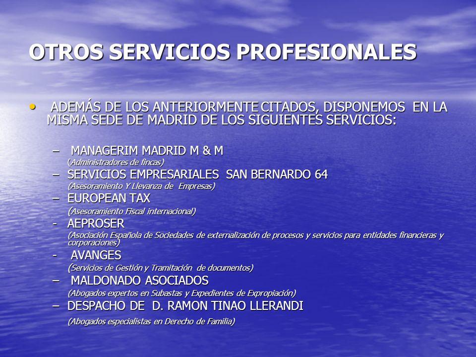 OTROS SERVICIOS PROFESIONALES ADEMÁS DE LOS ANTERIORMENTE CITADOS, DISPONEMOS EN LA MISMA SEDE DE MADRID DE LOS SIGUIENTES SERVICIOS: ADEMÁS DE LOS AN