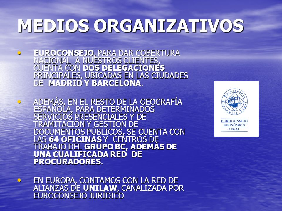 MEDIOS ORGANIZATIVOS EUROCONSEJO, PARA DAR COBERTURA NACIONAL A NUESTROS CLIENTES, CUENTA CON DOS DELEGACIONES PRINCIPALES, UBICADAS EN LAS CIUDADES D