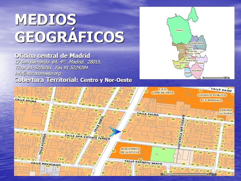 MEDIOS GEOGRÁFICOS Oficina central de Madrid C/ San Bernardo 64, 4º. Madrid. 28015. Tfno: 91-5226261. Fax 91 5224284 info@euroconsejo.org Cobertura Te