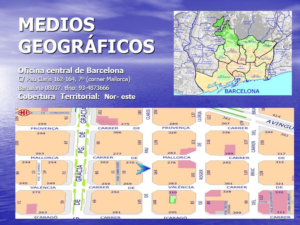 MEDIOS GEOGRÁFICOS Oficina central de Barcelona C/ Pau Claris 162-164, 7º (corner Mallorca) Barcelona 08037. tfno: 93-4873666 Cobertura Territorial :