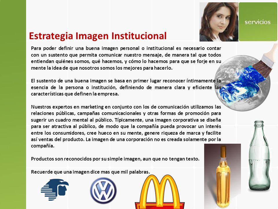 Estrategia Imagen Institucional La imagen corporativa debe ser consistente con el posicionamiento de producto de la compañía, de la línea de productos, o de la marca.