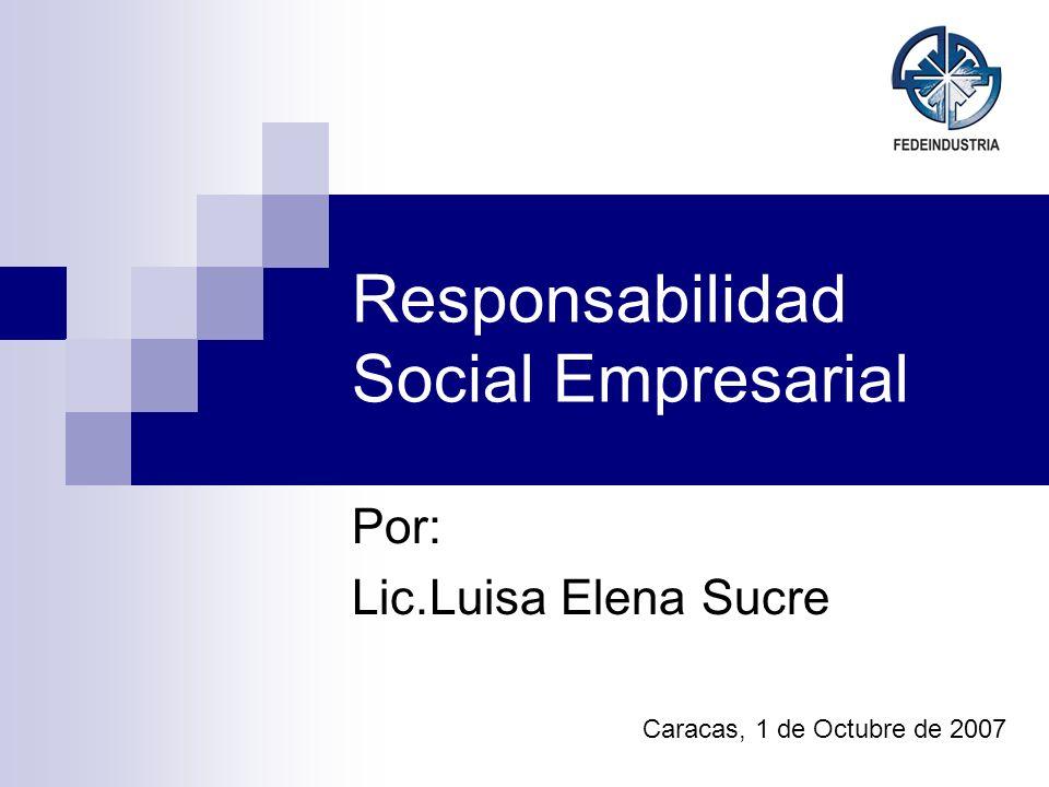 Responsabilidad Social Empresarial Por: Lic.Luisa Elena Sucre Caracas, 1 de Octubre de 2007