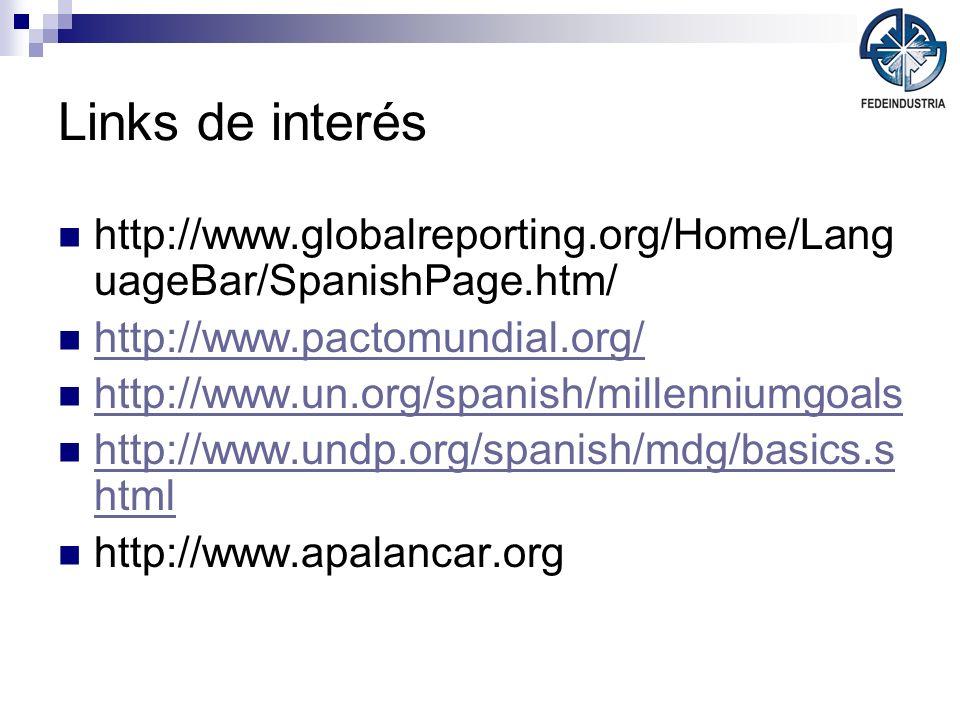 Links de interés http://www.globalreporting.org/Home/Lang uageBar/SpanishPage.htm/ http://www.pactomundial.org/ http://www.un.org/spanish/millenniumgo