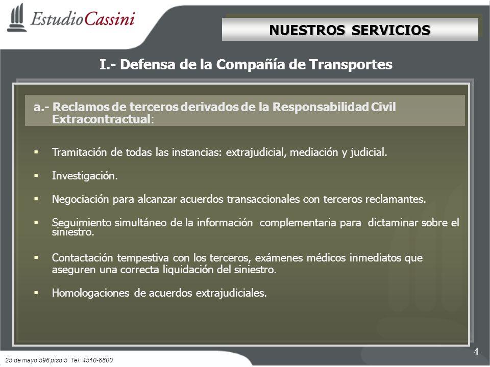 NUESTROS SERVICIOS a.- Reclamos de terceros derivados de la Responsabilidad Civil Extracontractual: Tramitación de todas las instancias: extrajudicial, mediación y judicial.