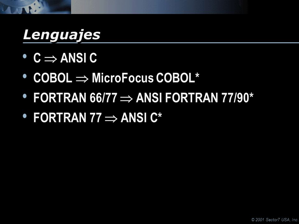 © 2001 Sector7 USA, Inc. C ANSI C COBOL MicroFocus COBOL* FORTRAN 66/77 ANSI FORTRAN 77/90* FORTRAN 77 ANSI C* C ANSI C COBOL MicroFocus COBOL* FORTRA