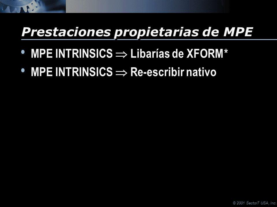© 2001 Sector7 USA, Inc. MPE INTRINSICS Libarías de XFORM * MPE INTRINSICS Re-escribir nativo MPE INTRINSICS Libarías de XFORM * MPE INTRINSICS Re-esc