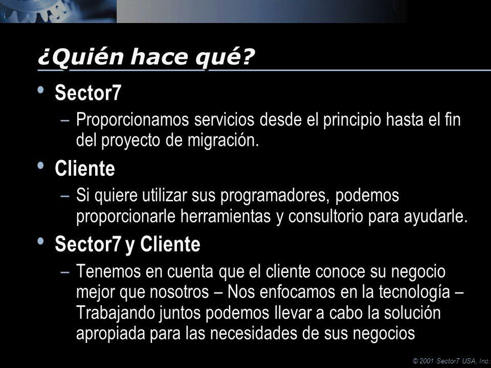 © 2001 Sector7 USA, Inc. Sector7 –Proporcionamos servicios desde el principio hasta el fin del proyecto de migración. Cliente –Si quiere utilizar sus