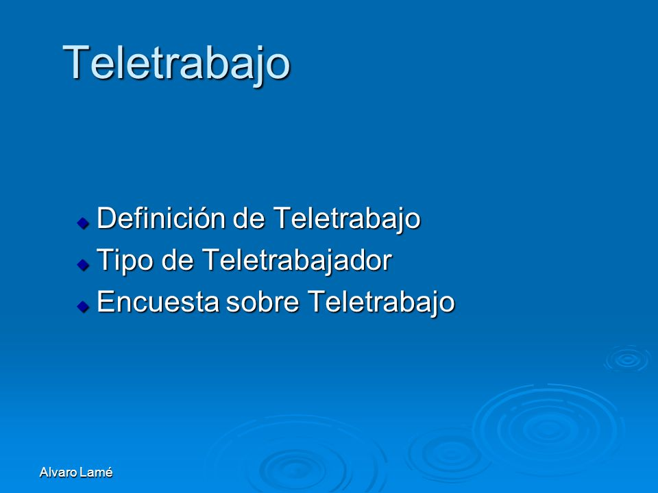 Alvaro Lamé Teletrabajo Definición de Teletrabajo Definición de Teletrabajo Tipo de Teletrabajador Tipo de Teletrabajador Encuesta sobre Teletrabajo E