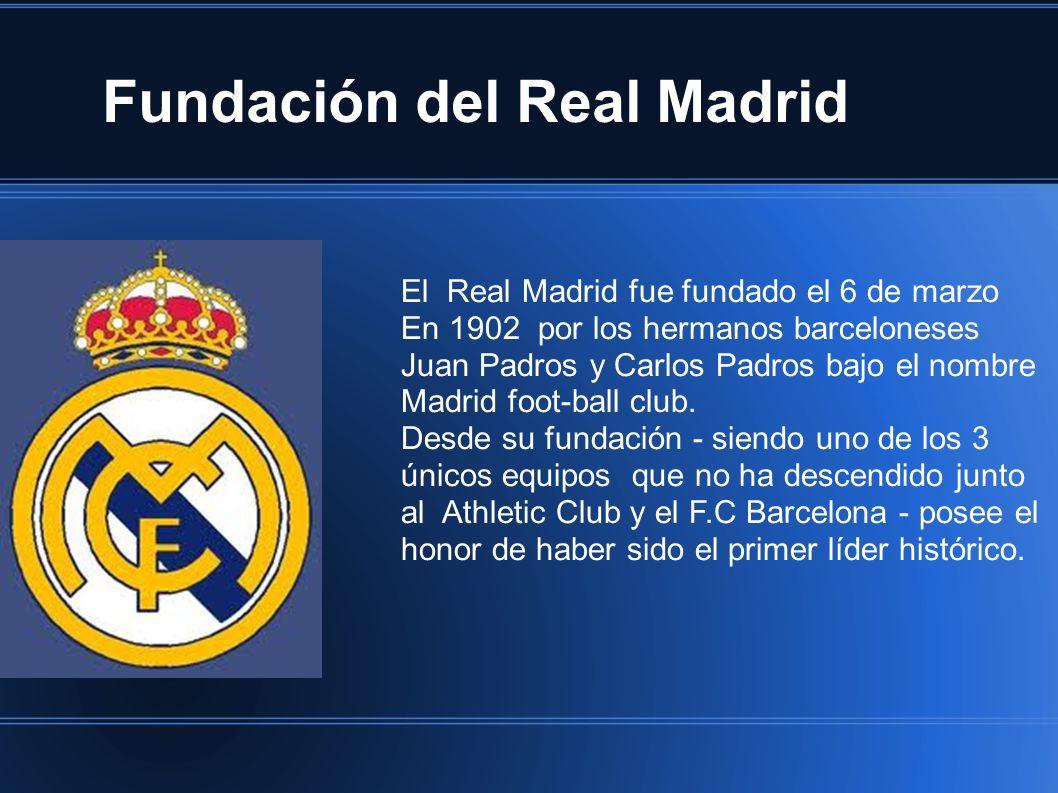 Fundación del Real Madrid El Real Madrid fue fundado el 6 de marzo En 1902 por los hermanos barceloneses Juan Padros y Carlos Padros bajo el nombre Ma
