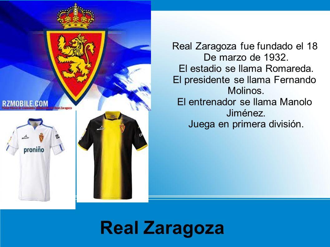 Real Zaragoza fue fundado el 18 De marzo de 1932. El estadio se llama Romareda. El presidente se llama Fernando Molinos. El entrenador se llama Manolo