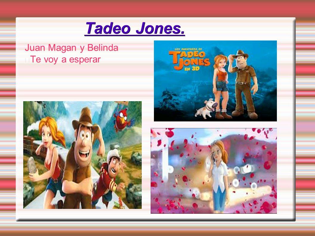 Tadeo Jones. Juan Magan y Belinda Te voy a esperar Juan magan