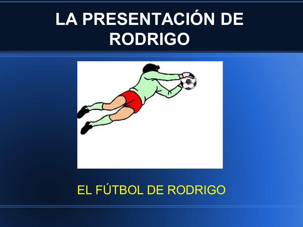 LA PRESENTACIÓN DE RODRIGO EL FÚTBOL DE RODRIGO