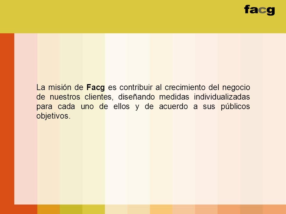 La misión de Facg es contribuir al crecimiento del negocio de nuestros clientes, diseñando medidas individualizadas para cada uno de ellos y de acuerd