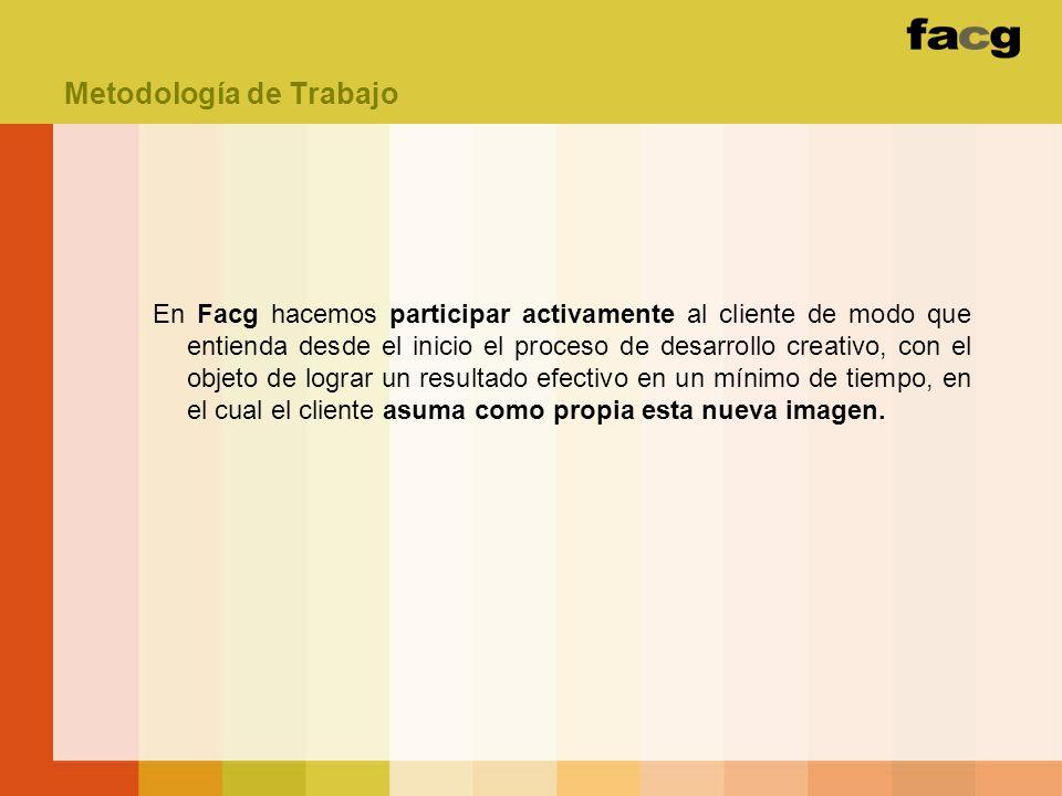 Metodología de Trabajo En Facg hacemos participar activamente al cliente de modo que entienda desde el inicio el proceso de desarrollo creativo, con e