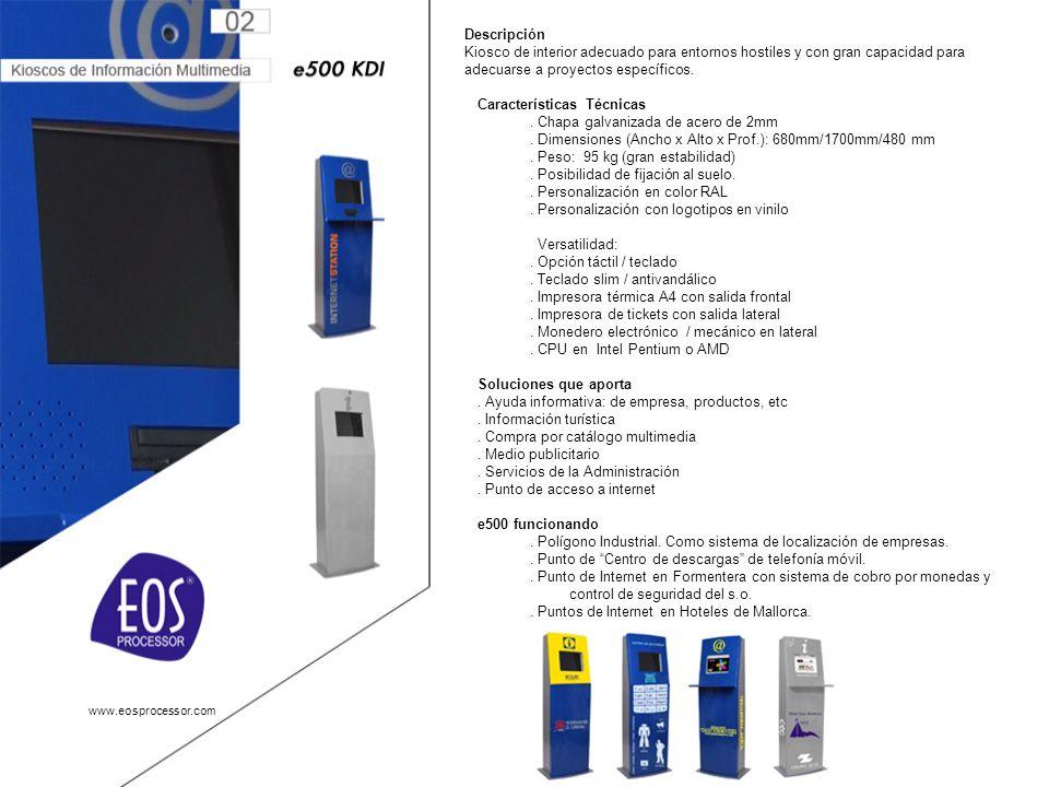 www.eosprocessor.com Descripción Kiosco de interior adecuado para entornos hostiles y con gran capacidad para adecuarse a proyectos específicos.