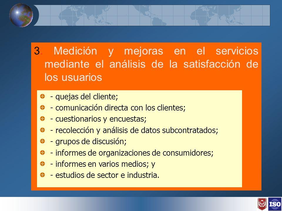 3. Medición y mejoras en el servicios mediante el análisis de la satisfacción de los usuarios - quejas del cliente; - comunicación directa con los cli