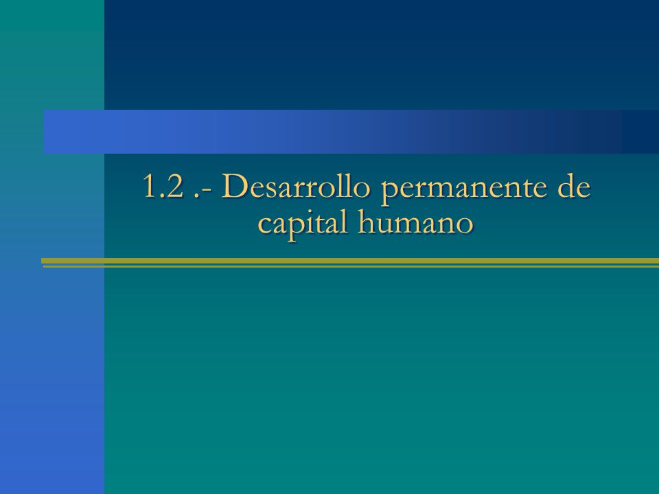 1.2.- Desarrollo permanente de capital humano