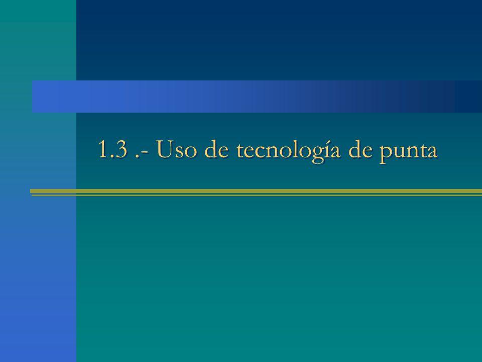 1.3.- Uso de tecnología de punta