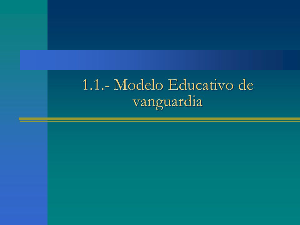 1.1.- Modelo Educativo de vanguardia