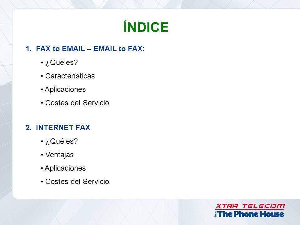 ÍNDICE 1. FAX to EMAIL – EMAIL to FAX: ¿Qué es? Características Aplicaciones Costes del Servicio 2. INTERNET FAX ¿Qué es? Ventajas Aplicaciones Costes