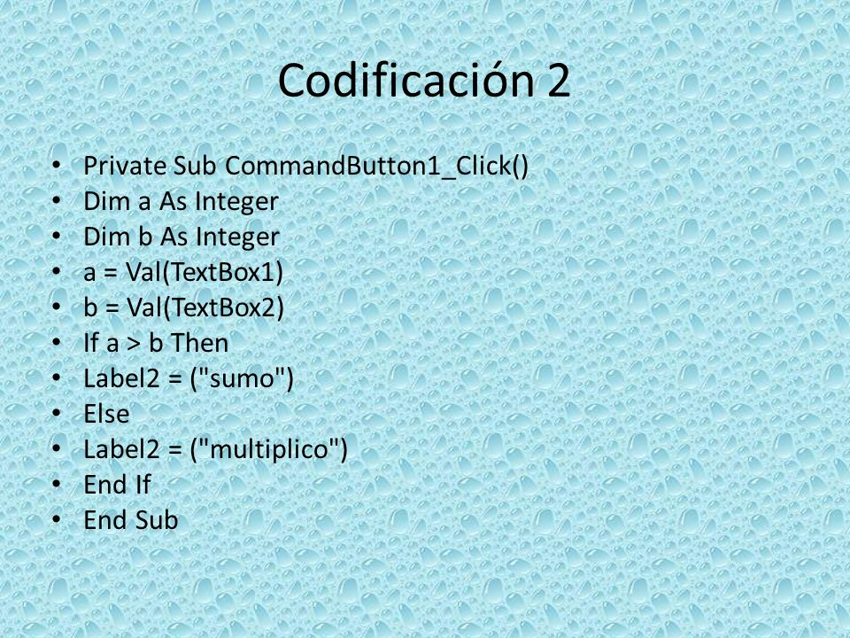 Codificación 9 Private Sub CommandButton1_Click() Dim A As Integer A = Val(TextBox1) If A = 0 Then Label2 = El número es 0 Else If A Mod 2 = 0 Then Label2 = El número es par Else If A Mod 2 = 1 Then Label2 = el número es impar End If End Sub