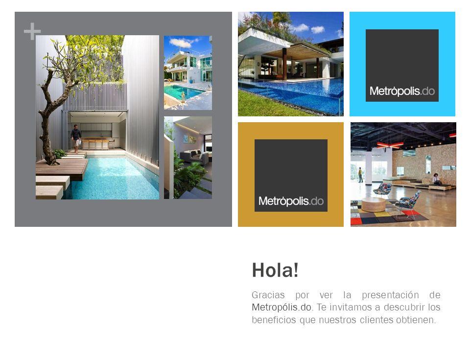 + Hola. Gracias por ver la presentación de Metropólis.do.