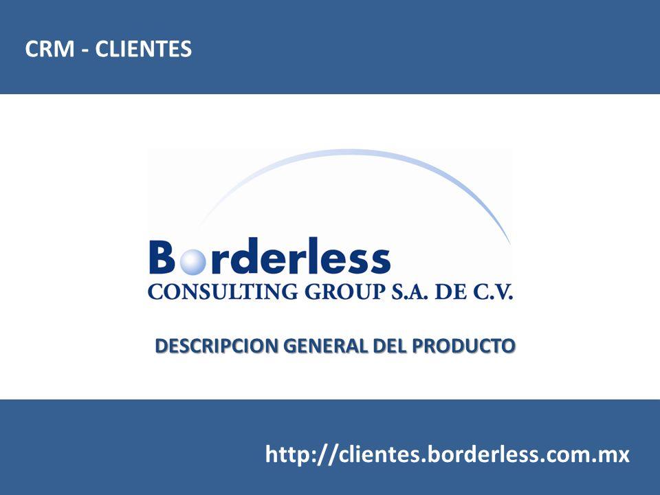 CRM - CLIENTES http://clientes.borderless.com.mx DESCRIPCION GENERAL DEL PRODUCTO