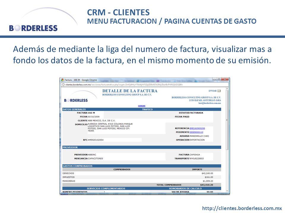 CRM - CLIENTES http://clientes.borderless.com.mx MENU FACTURACION / PAGINA CUENTAS DE GASTO Además de mediante la liga del numero de factura, visualizar mas a fondo los datos de la factura, en el mismo momento de su emisión.
