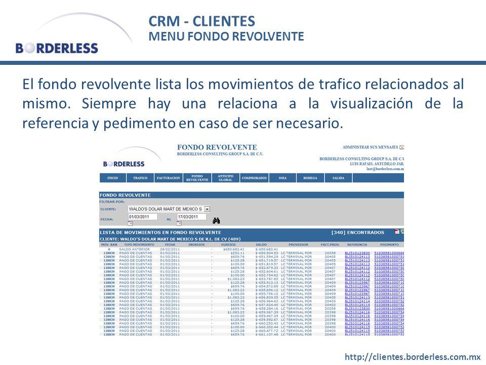 CRM - CLIENTES http://clientes.borderless.com.mx MENU FONDO REVOLVENTE El fondo revolvente lista los movimientos de trafico relacionados al mismo.
