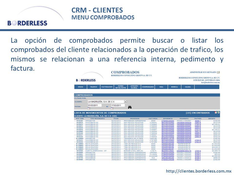 CRM - CLIENTES http://clientes.borderless.com.mx MENU COMPROBADOS La opción de comprobados permite buscar o listar los comprobados del cliente relacionados a la operación de trafico, los mismos se relacionan a una referencia interna, pedimento y factura.