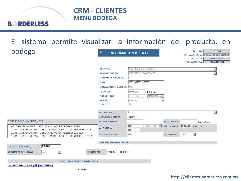 CRM - CLIENTES http://clientes.borderless.com.mx MENU BODEGA El sistema permite visualizar la información del producto, en bodega.