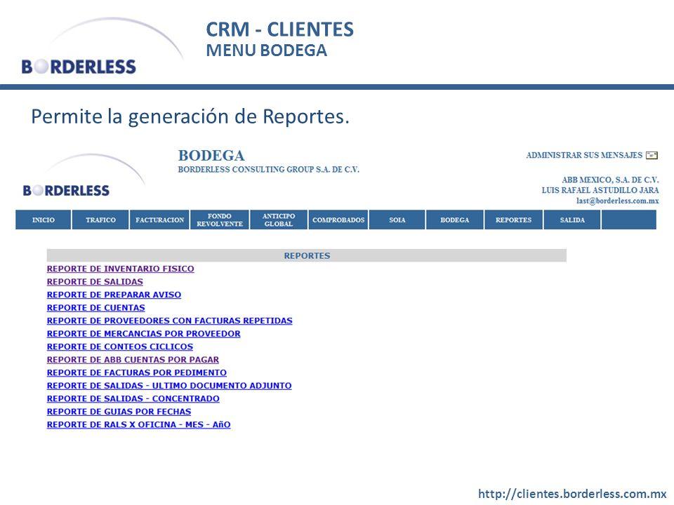 CRM - CLIENTES http://clientes.borderless.com.mx MENU BODEGA Permite la generación de Reportes.