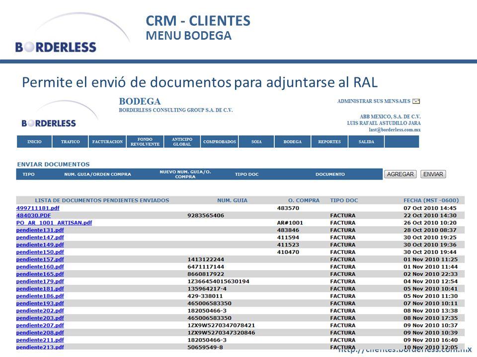 CRM - CLIENTES http://clientes.borderless.com.mx MENU BODEGA Permite el envió de documentos para adjuntarse al RAL