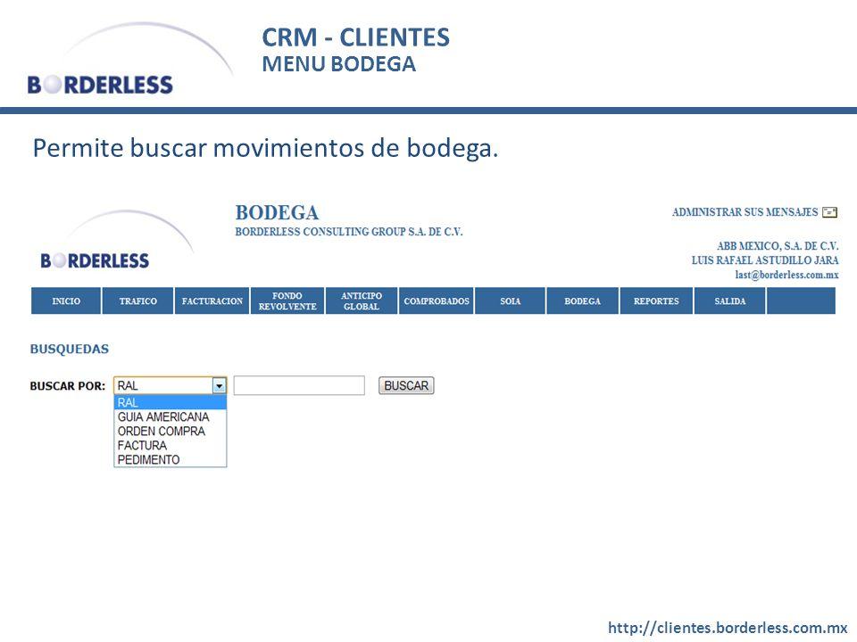 CRM - CLIENTES http://clientes.borderless.com.mx MENU BODEGA Permite buscar movimientos de bodega.