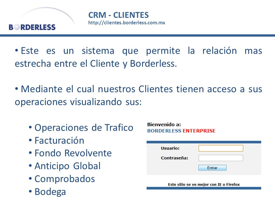 CRM - CLIENTES http://clientes.borderless.com.mx Este es un sistema que permite la relación mas estrecha entre el Cliente y Borderless. Mediante el cu