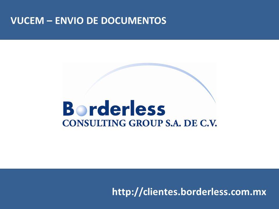 VUCEM – ENVIO DE DOCUMENTOS http://clientes.borderless.com.mx