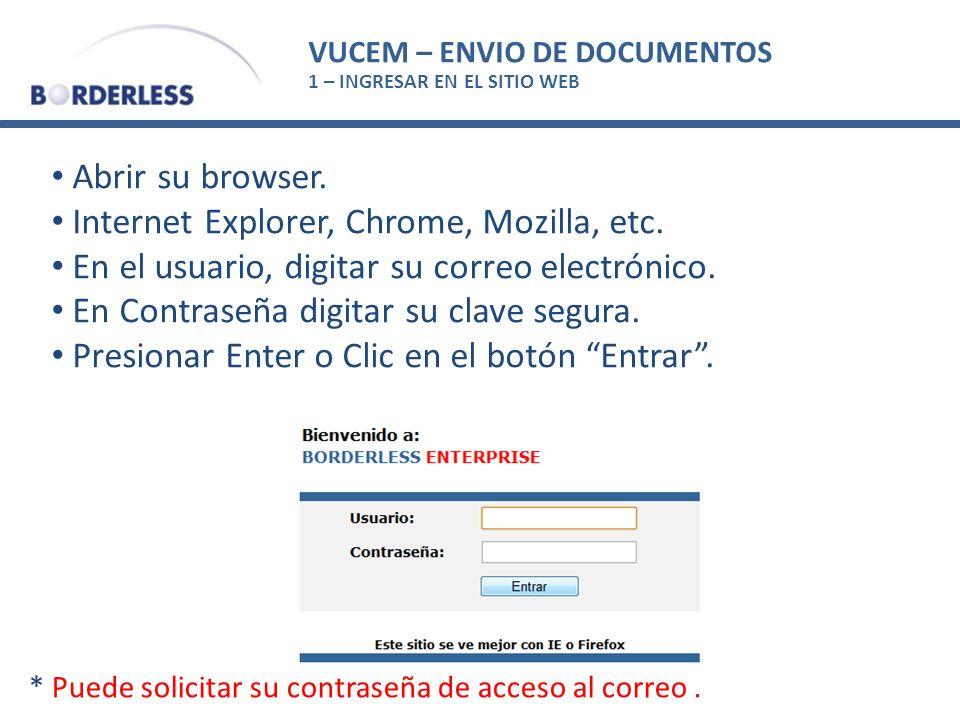 VUCEM – ENVIO DE DOCUMENTOS 1 – INGRESAR EN EL SITIO WEB Abrir su browser. Internet Explorer, Chrome, Mozilla, etc. En el usuario, digitar su correo e