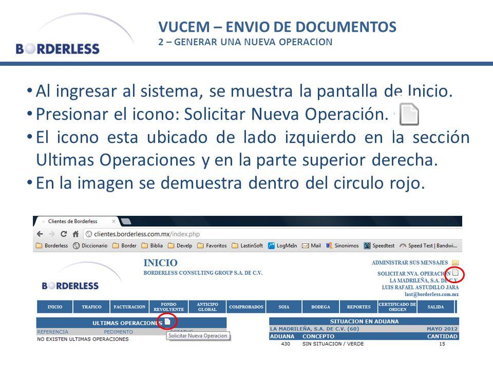 VUCEM – ENVIO DE DOCUMENTOS 2 – GENERAR UNA NUEVA OPERACION Al ingresar al sistema, se muestra la pantalla de Inicio. Presionar el icono: Solicitar Nu